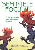 Semintele Focului. China Si Culisele Ata... (Gordon Thomas)