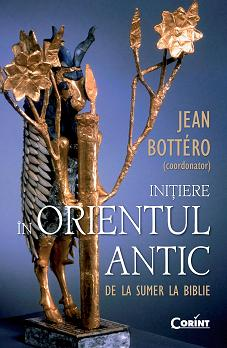 Initiere In Orientul Antic. De La Sumer ... (Jean Bottero)